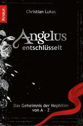 Angelus entschlüsselt - Das Geheimnis der Nephilim von A bis Z