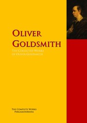 The Collected Works of Oliver Goldsmith - The Complete Works PergamonMedia