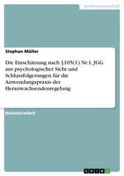 Die Einschätzung nach §105(1) Nr.1, JGG aus psychologischer Sicht und Schlussfolgerungen für die Anwendungspraxis der Heranwachsendenregelung