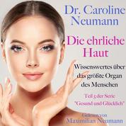 """Dr. Caroline Neumann: Die ehrliche Haut. Wissenswertes über das größte Organ des Menschen - Teil 5 der Serie """"Gesund und glücklich"""""""