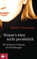 Bärbel Wardetzki: Nimm´s bitte nicht persönlich ★★★★