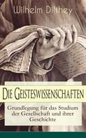 Wilhelm Dilthey: Die Geisteswissenschaften - Grundlegung für das Studium der Gesellschaft und ihrer Geschichte