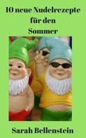 Sarah Bellenstein: 10 neue Nudelrezepte für den Sommer