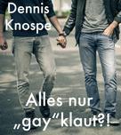 """Dennis Knospe: Alles nur """"gay""""klaut?!"""
