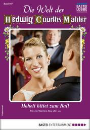 Die Welt der Hedwig Courths-Mahler 467 - Liebesroman - Hoheit bittet zum Ball