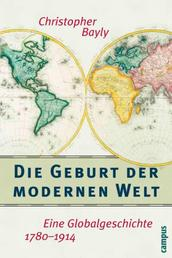 Die Geburt der modernen Welt - Eine Globalgeschichte 1780-1914