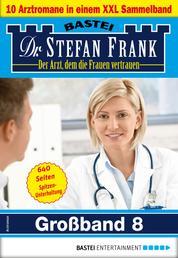 Dr. Stefan Frank Großband 8 - 10 Arztromane in einem Sammelband