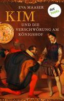Eva Maaser: Kim und die Verschwörung am Königshof - Band 1 ★★★