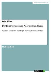 """Der Positivismusstreit - Adornos Standpunkt - Adornos Korreferat """"Zur Logik der Sozialwissenschaften"""""""