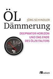 Öldämmerung - Deepwater Horizon und das Ende des Ölzeitalters