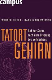 Tatort Gehirn - Auf der Suche nach dem Ursprung des Verbrechens