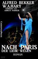 Alfred Bekker: Nach Paris - der Liebe wegen: Roman ★★★★