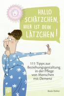 Beate Rüther: Kleine Helfer für die Altenpflege: Hallo Schätzchen, hier ist dein Lätzchen!