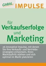 Verkaufserfolge und Marketing - 26 innovative Impulse für Verkaufs- und Vertriebsstrategien