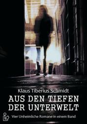 Aus den Tiefen der Unterwelt - Vier Romane von Klaus Tiberius Schmidt