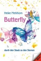 Heike Mehlhorn: Butterfly – durch den Staub zu den Sternen