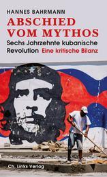 Abschied vom Mythos - Sechs Jahrzehnte kubanische Revolution – Eine kritische Bilanz