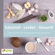 LCHF pur: Saisonal. Lecker. Gesund - über 70 Low Carb-Rezepte für Januar & Februar - Low Carb High Fat - natürlich gesund leben