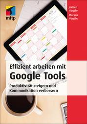 Effizient arbeiten mit Google Tools - Produktivität steigern und Kommunikation verbessern mit Gmail, Hangouts, Google+, Google Sites, Drive, Google Docs, Chrome und Google Apps for Work