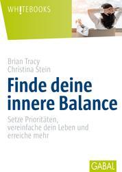 Finde deine innere Balance - Setze Prioritäten, vereinfache dein Leben und erreiche mehr