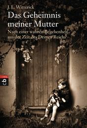 Das Geheimnis meiner Mutter - Nach einer wahren Begebenheit aus der Zeit des Dritten Reichs