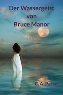 C. A. Parker: Der Wassergeist von Bruce Manor