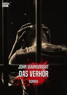 John Wanwright: DAS VERHÖR