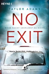 No Exit - Diese Nacht überlebst du nicht - Thriller