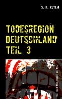S. K. Reyem: Todesregion Deutschland Teil 3 ★★★★