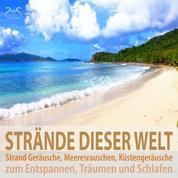 Strände dieser Welt: Strand Geräusche, Meeresrauschen, Küstengeräusche zum Entspannen, Träumen und Schlafen