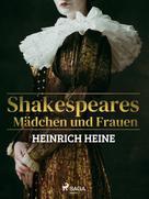 Heinrich Heine: Shakespeares Mädchen und Frauen