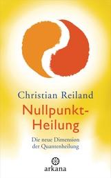 Nullpunkt-Heilung - Die neue Dimension der Quantenheilung