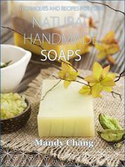 Natural Handmade Soaps - Techniques and Recipes