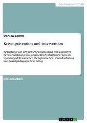 Krisenprävention und -intervention - Begleitung von erwachsenen Menschen mit kognitiver Beeinträchtigung und originellen Verhaltensweisen im Spannungsfeld zwischen therapeutischer Herausforderung und sozialpädagogischem Alltag