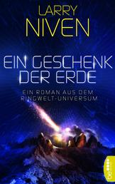 Ein Geschenk der Erde - Ein Roman aus dem Ringwelt-Universum.