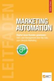Leitfaden Marketing Automation - Digital neue Kunden gewinnen: Vom Lead Management über Big Data zum Lifecycle Marketing