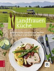 Landfrauen Küche - 14 bayerische Landfrauen kochen mit Herz und Leidenschaft