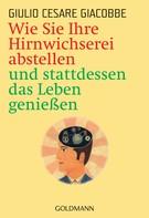 Giulio Cesare Giacobbe: Wie Sie Ihre Hirnwichserei abstellen und stattdessen das Leben genießen ★★★
