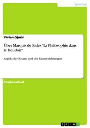 """Über Marquis de Sades """"La Philosophie dans le boudoir"""" - Aspekt der Räume und der Raumerfahrungen"""