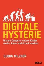 Digitale Hysterie - Warum Computer unsere Kinder weder dumm noch krank machen