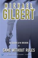 Michael Gilbert: Game Without Rules