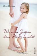 Gina Holmes: Wo mein Gestern dein Heute berührt ★★★★