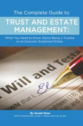 The Complete Guide to Trust and Estate Management What You Need to Know About Being a Trustee or an Executor Explained Simply