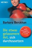 Barbara Berckhan: Die etwas gelassenere Art, sich durchzusetzen ★★★★★