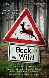 Bock auf Wild - 15 tödliche Jagdstories