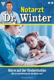 Notarzt Dr. Winter 18 – Arztroman - Alarm auf der Kinderstation