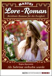 Lore-Roman 54 - Liebesroman - Als Sabrina siebzehn wurde