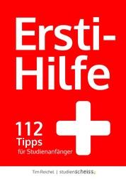 Ersti-Hilfe - 112 Tipps für Studienanfänger - erfolgreich studieren ab der ersten Vorlesung