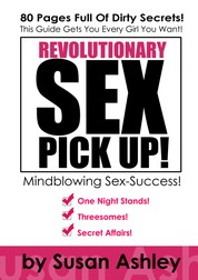 Revolutionary Sex Pick Up - This Guide Gets You Every Girl You Want - In Minutes!