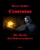 Horst Neisser: Centratur II: Die Macht der Zeitenwanderer